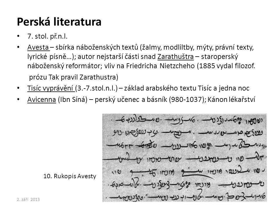 Perská literatura 7. stol. př.n.l. Avesta – sbírka náboženských textů (žalmy, modliltby, mýty, právní texty, lyrické písně…); autor nejstarší části sn