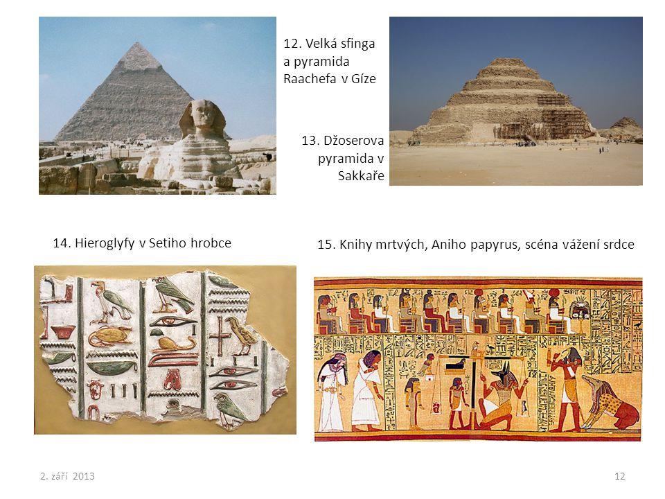 12. Velká sfinga a pyramida Raachefa v Gíze 13. Džoserova pyramida v Sakkaře 14. Hieroglyfy v Setiho hrobce 15. Knihy mrtvých, Aniho papyrus, scéna vá