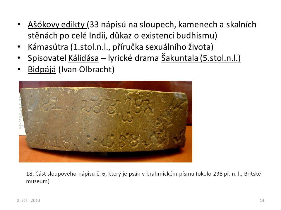 Ašókovy edikty (33 nápisů na sloupech, kamenech a skalních stěnách po celé Indii, důkaz o existenci budhismu) Kámasútra (1.stol.n.l., příručka sexuáln