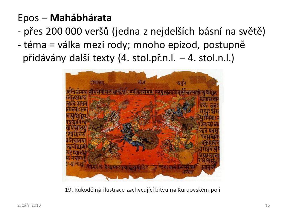 Epos – Mahábhárata - přes 200 000 veršů (jedna z nejdelších básní na světě) - téma = válka mezi rody; mnoho epizod, postupně přidávány další texty (4.