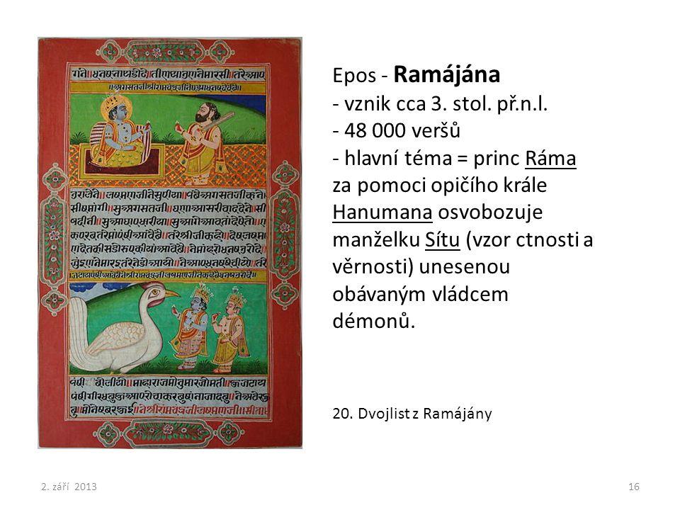 Epos - Ramájána - vznik cca 3. stol. př.n.l. - 48 000 veršů - hlavní téma = princ Ráma za pomoci opičího krále Hanumana osvobozuje manželku Sítu (vzor