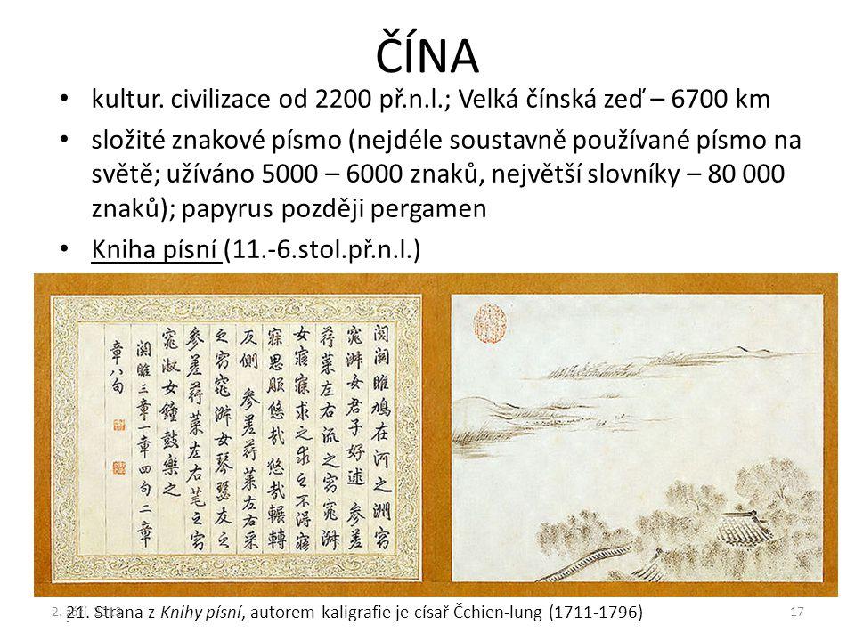 ČÍNA kultur. civilizace od 2200 př.n.l.; Velká čínská zeď – 6700 km složité znakové písmo (nejdéle soustavně používané písmo na světě; užíváno 5000 –