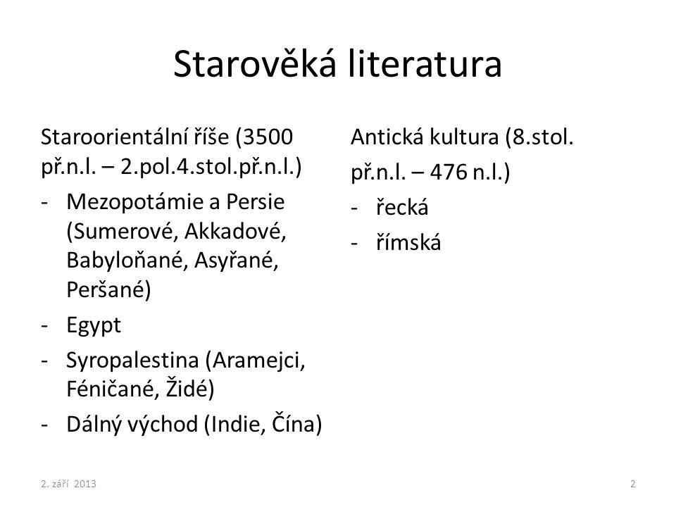 Starověká literatura Staroorientální říše (3500 př.n.l. – 2.pol.4.stol.př.n.l.) -Mezopotámie a Persie (Sumerové, Akkadové, Babyloňané, Asyřané, Peršan