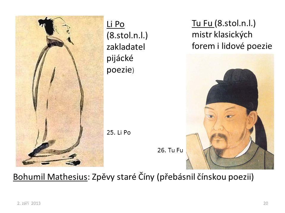 Li Po (8.stol.n.l.) zakladatel pijácké poezie ) Tu Fu (8.stol.n.l.) mistr klasických forem i lidové poezie Bohumil Mathesius: Zpěvy staré Číny (přebás