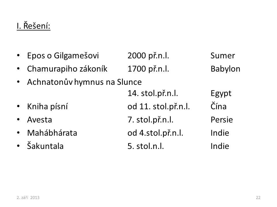 I. Řešení: Epos o Gilgamešovi2000 př.n.l.Sumer Chamurapiho zákoník1700 př.n.l.Babylon Achnatonův hymnus na Slunce 14. stol.př.n.l.Egypt Kniha písníod