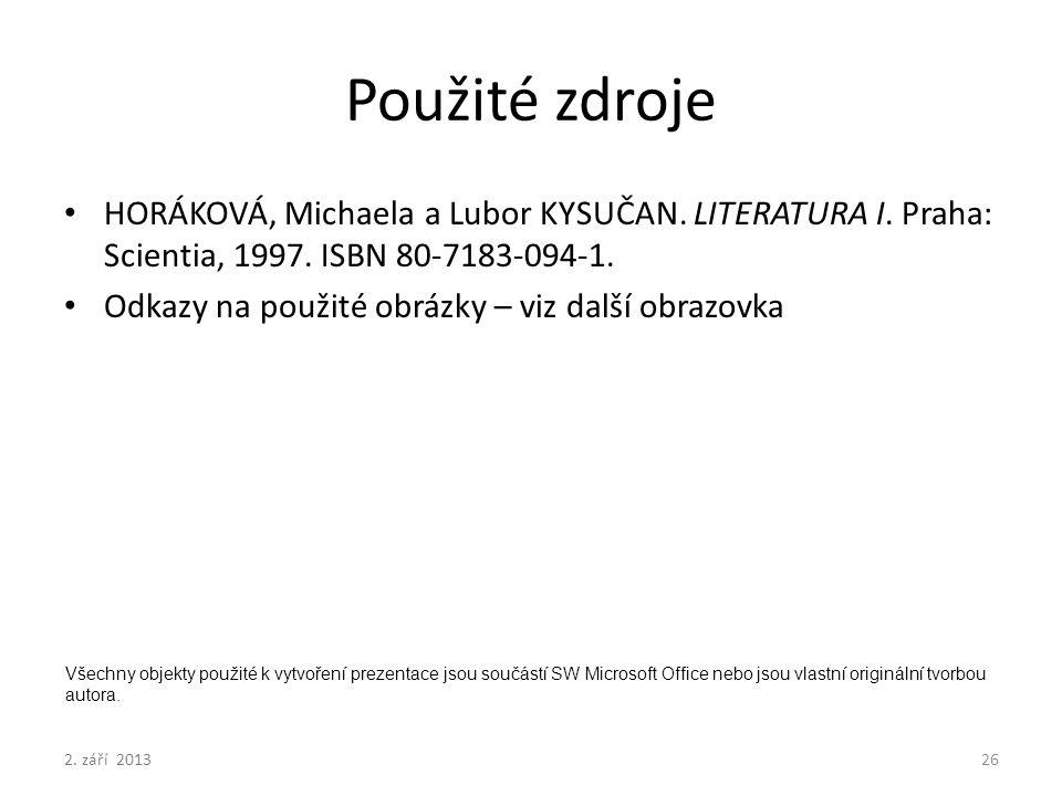 2. září 2013 Použité zdroje HORÁKOVÁ, Michaela a Lubor KYSUČAN. LITERATURA I. Praha: Scientia, 1997. ISBN 80-7183-094-1. Odkazy na použité obrázky – v