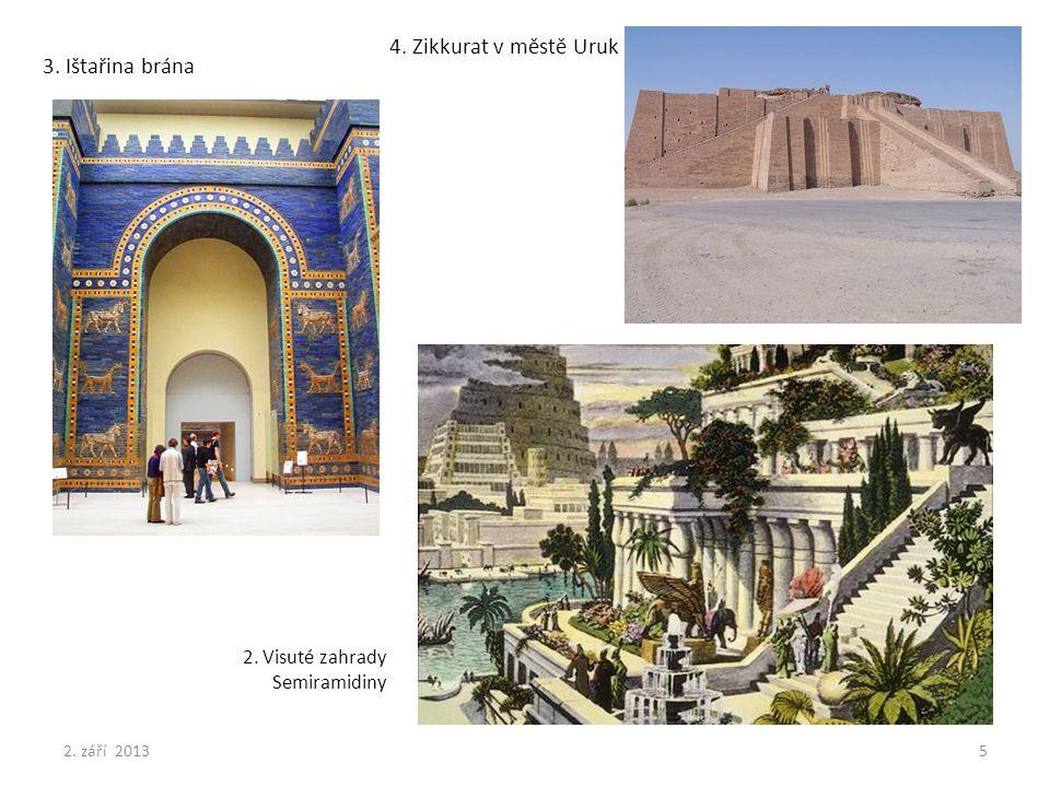 2. Visuté zahrady Semiramidiny 3. Ištařina brána 4. Zikkurat v městě Uruk 2. září 20135