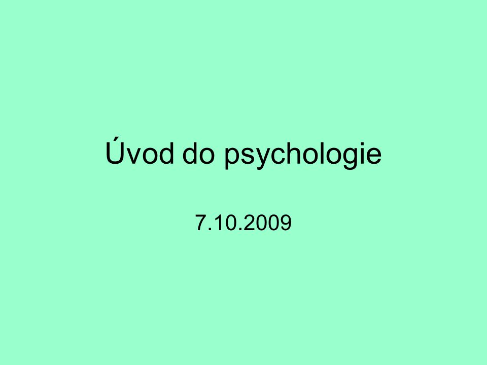 Úvod do psychologie 7.10.2009