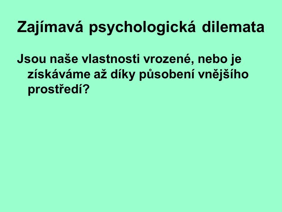 Zajímavá psychologická dilemata Jsou naše vlastnosti vrozené, nebo je získáváme až díky působení vnějšího prostředí