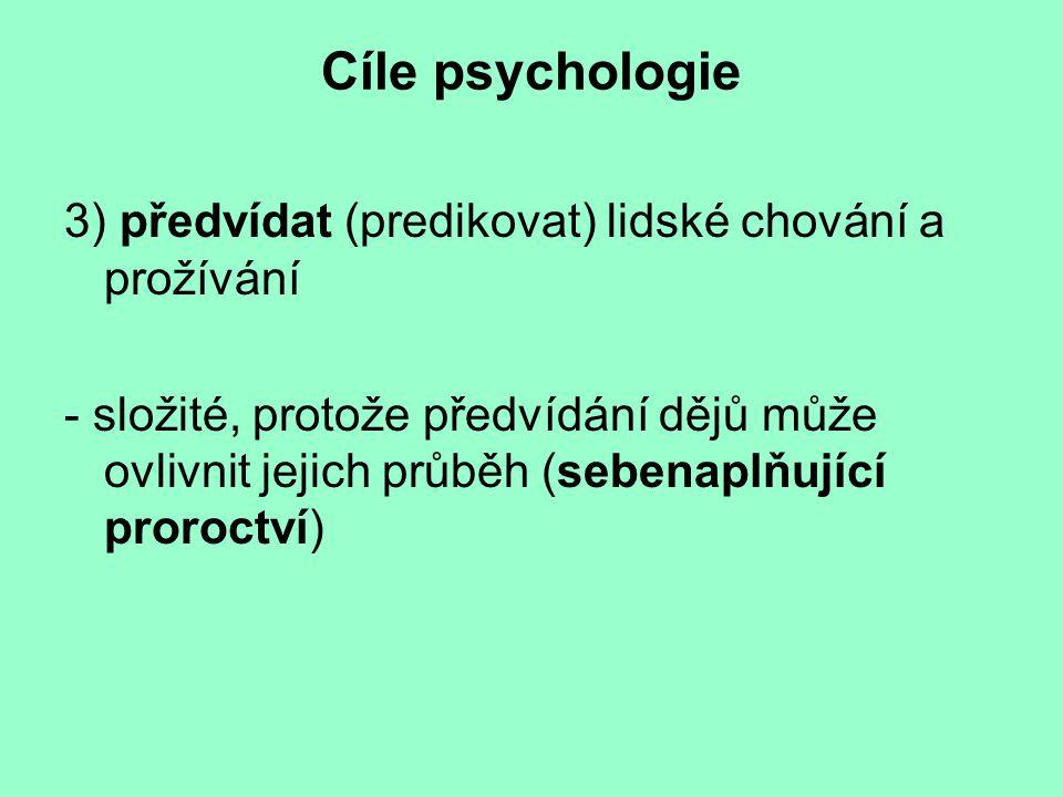 Cíle psychologie 3) předvídat (predikovat) lidské chování a prožívání - složité, protože předvídání dějů může ovlivnit jejich průběh (sebenaplňující proroctví)
