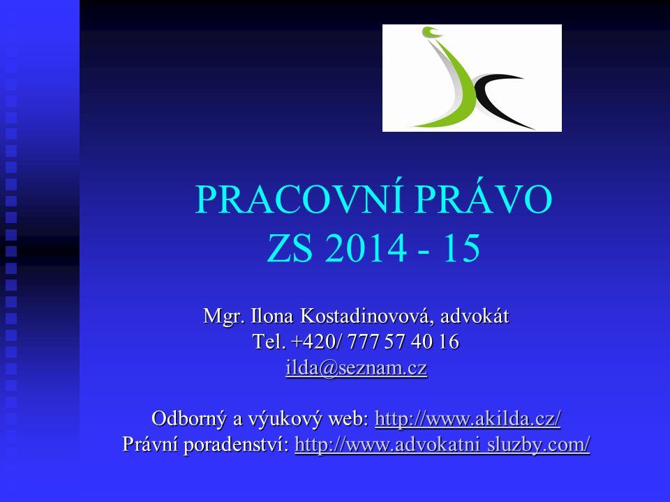 PRACOVNÍ PRÁVO ZS 2014 - 15 Mgr. Ilona Kostadinovová, advokát Tel. +420/ 777 57 40 16 ilda@seznam.cz ilda@seznam.cz Odborný a výukový web: http://www.