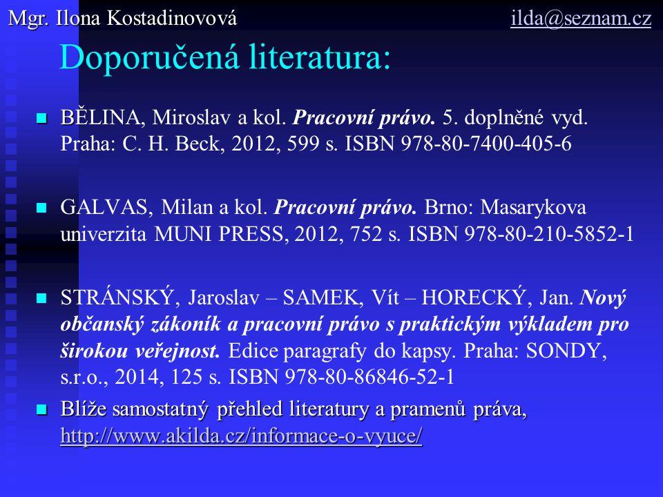 Doporučená literatura: B BĚLINA, Miroslav a kol. Pracovní právo. 5. doplněné vyd. Praha: C. H. Beck, 2012, 599 s. ISBN 978-80-7400-405-6 GALVAS, Milan