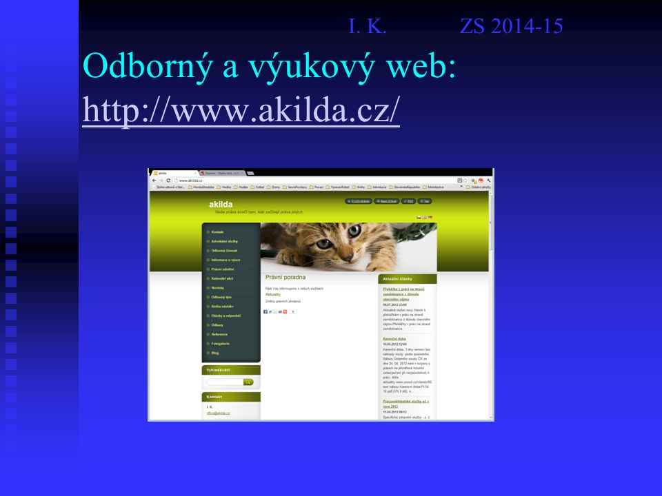 Odborný a výukový web: http://www.akilda.cz/ http://www.akilda.cz/ I. K. ZS 2014-15