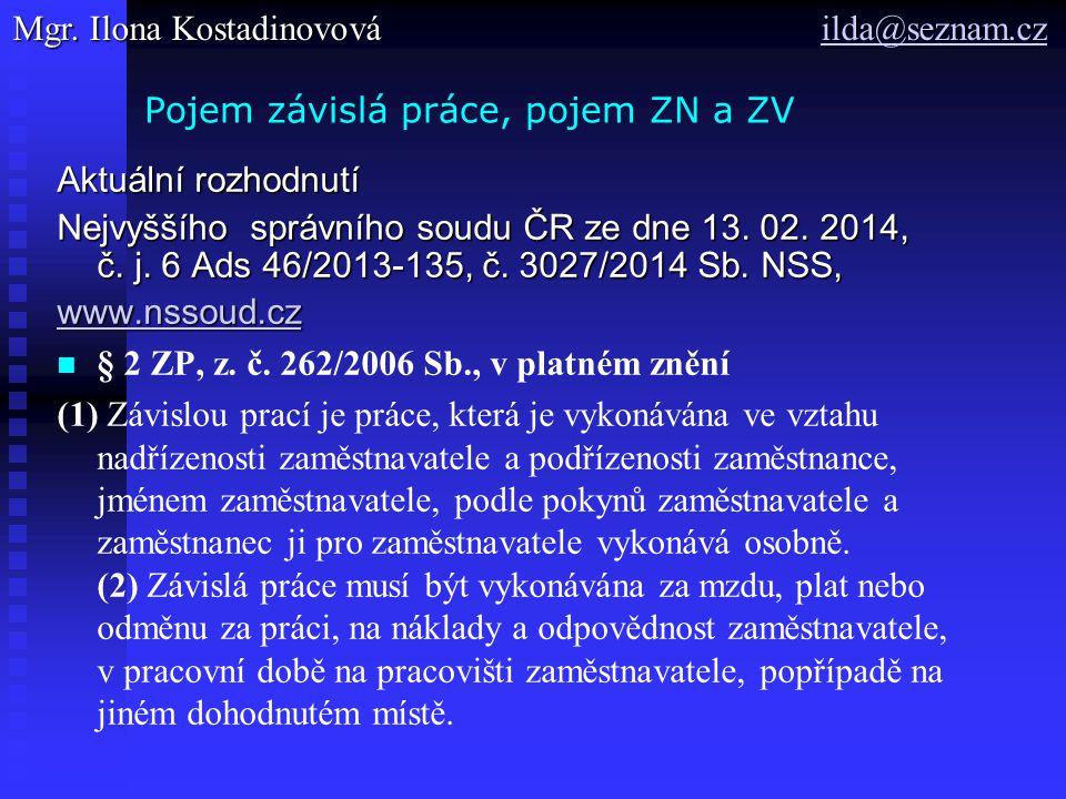 Pojem závislá práce, pojem ZN a ZV Aktuální rozhodnutí Nejvyššího správního soudu ČR ze dne 13. 02. 2014, č. j. 6 Ads 46/2013-135, č. 3027/2014 Sb. NS