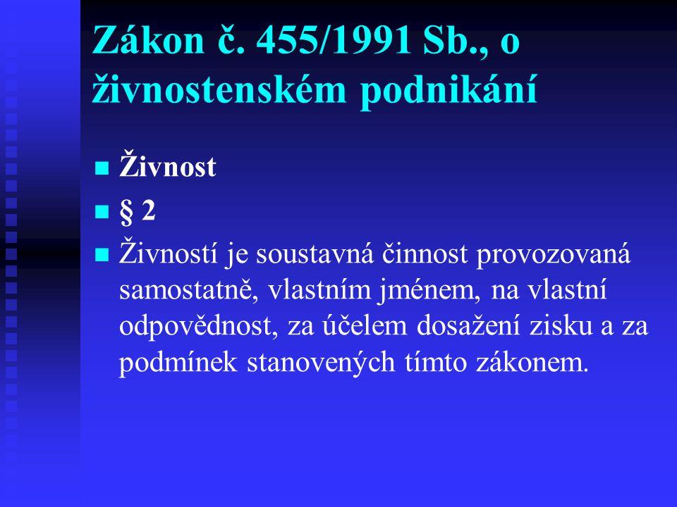Zákon č. 455/1991 Sb., o živnostenském podnikání Živnost § 2 Živností je soustavná činnost provozovaná samostatně, vlastním jménem, na vlastní odpověd