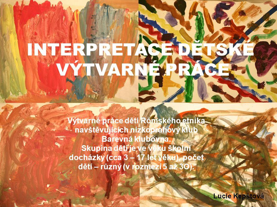 INTERPRETACE DĚTSKÉ VÝTVARNÉ PRÁCE Výtvarné práce dětí Rómského etnika navštěvujících nízkoprahový klub Barevná klubovna.