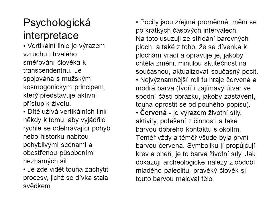 Psychologická interpretace Vertikální linie je výrazem vzruchu i trvalého směřování člověka k transcendentnu.