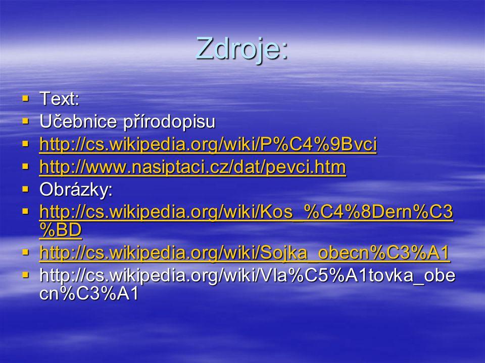 Zdroje:  Text:  Učebnice přírodopisu  http://cs.wikipedia.org/wiki/P%C4%9Bvci http://cs.wikipedia.org/wiki/P%C4%9Bvci  http://www.nasiptaci.cz/dat/pevci.htm http://www.nasiptaci.cz/dat/pevci.htm  Obrázky:  http://cs.wikipedia.org/wiki/Kos_%C4%8Dern%C3 %BD http://cs.wikipedia.org/wiki/Kos_%C4%8Dern%C3 %BD http://cs.wikipedia.org/wiki/Kos_%C4%8Dern%C3 %BD  http://cs.wikipedia.org/wiki/Sojka_obecn%C3%A1 http://cs.wikipedia.org/wiki/Sojka_obecn%C3%A1  http://cs.wikipedia.org/wiki/Vla%C5%A1tovka_obe cn%C3%A1