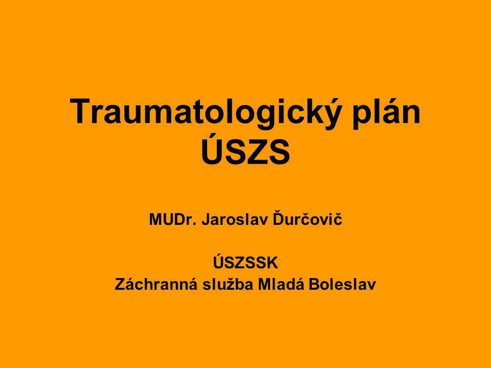 Traumatologický plán ÚSZS MUDr. Jaroslav Ďurčovič ÚSZSSK Záchranná služba Mladá Boleslav
