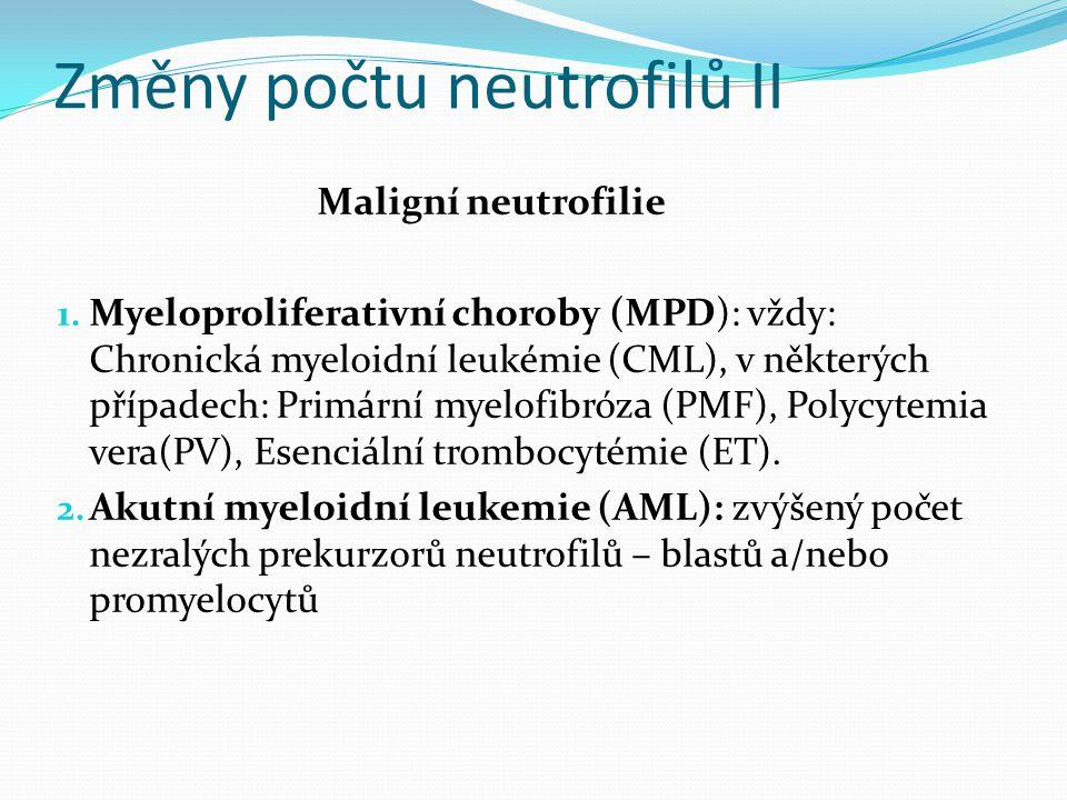 Změny počtu neutrofilů II Maligní neutrofilie 1.