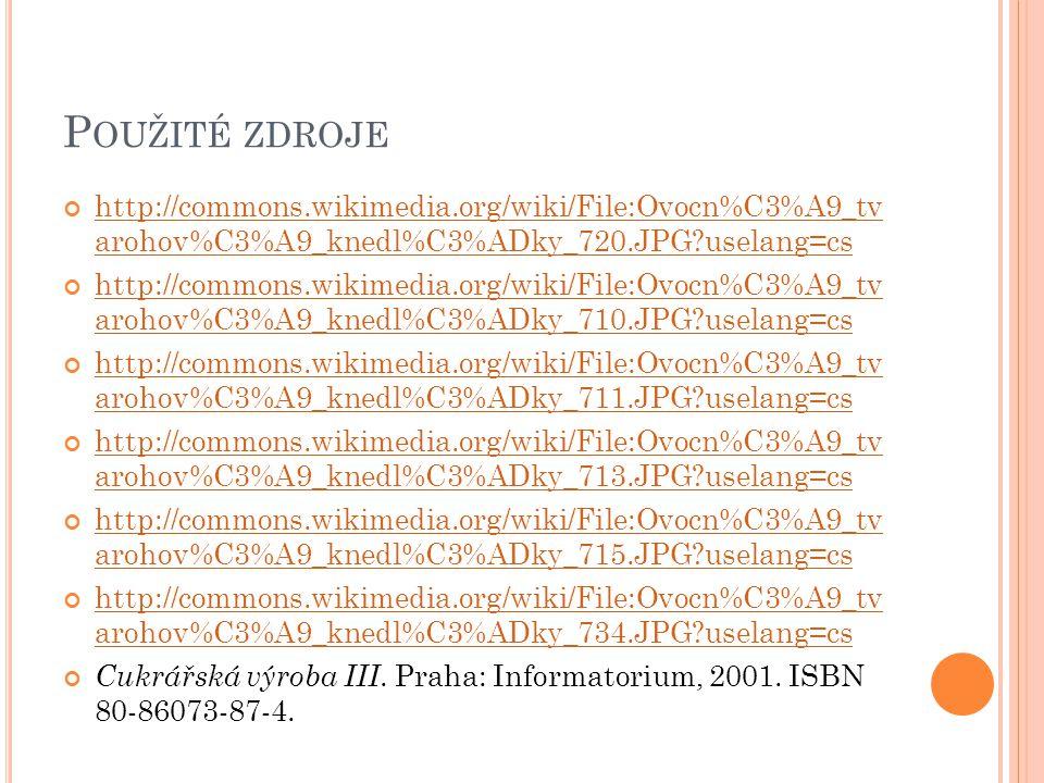 P OUŽITÉ ZDROJE http://commons.wikimedia.org/wiki/File:Ovocn%C3%A9_tv arohov%C3%A9_knedl%C3%ADky_720.JPG?uselang=cs http://commons.wikimedia.org/wiki/File:Ovocn%C3%A9_tv arohov%C3%A9_knedl%C3%ADky_710.JPG?uselang=cs http://commons.wikimedia.org/wiki/File:Ovocn%C3%A9_tv arohov%C3%A9_knedl%C3%ADky_711.JPG?uselang=cs http://commons.wikimedia.org/wiki/File:Ovocn%C3%A9_tv arohov%C3%A9_knedl%C3%ADky_713.JPG?uselang=cs http://commons.wikimedia.org/wiki/File:Ovocn%C3%A9_tv arohov%C3%A9_knedl%C3%ADky_715.JPG?uselang=cs http://commons.wikimedia.org/wiki/File:Ovocn%C3%A9_tv arohov%C3%A9_knedl%C3%ADky_734.JPG?uselang=cs Cukrářská výroba III.