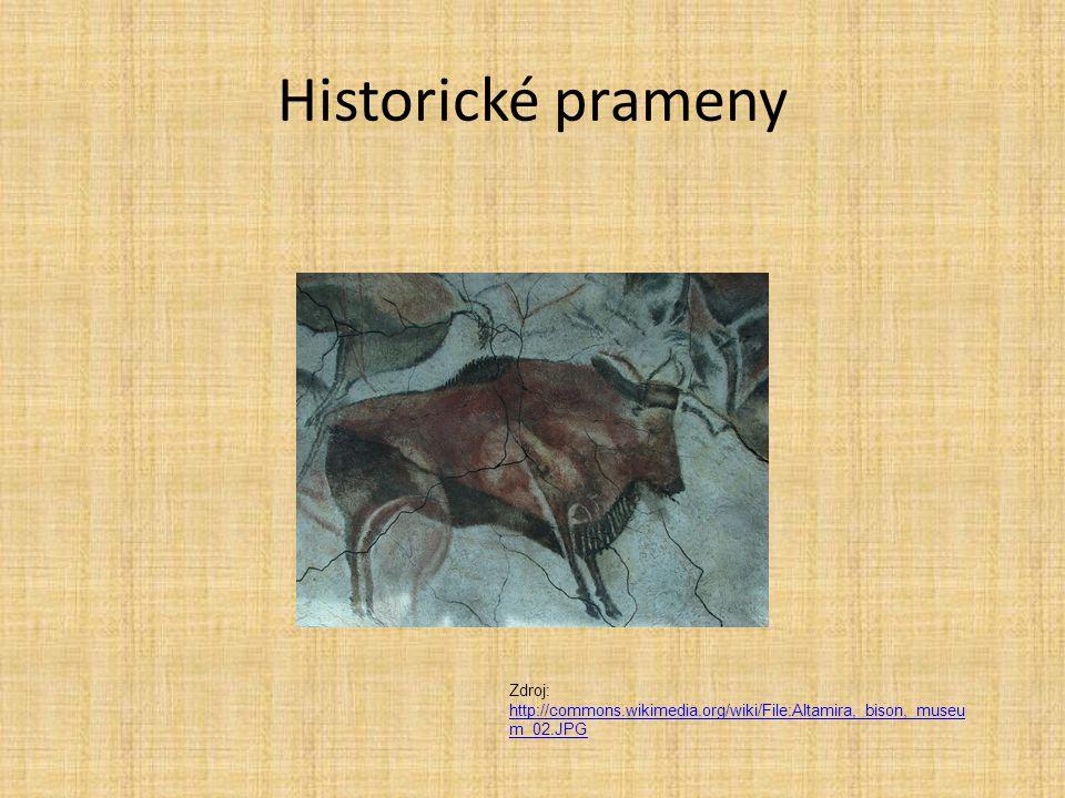 Historické prameny Zdroj: http://commons.wikimedia.org/wiki/File:Altamira,_bison,_museu m_02.JPG http://commons.wikimedia.org/wiki/File:Altamira,_biso