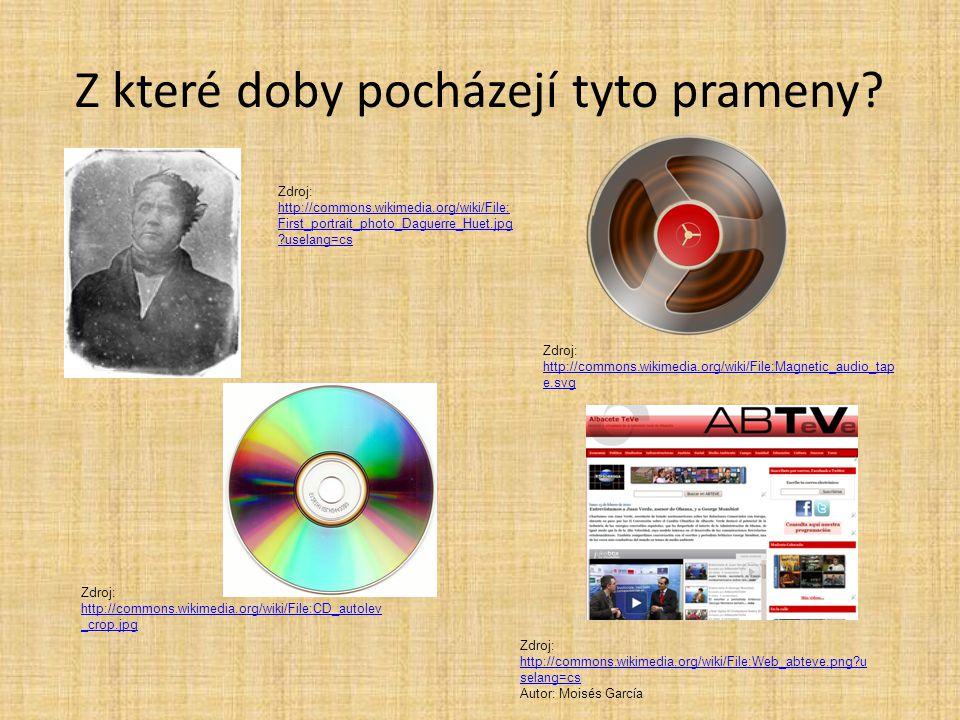 Z které doby pocházejí tyto prameny? Zdroj: http://commons.wikimedia.org/wiki/File: First_portrait_photo_Daguerre_Huet.jpg ?uselang=cs http://commons.