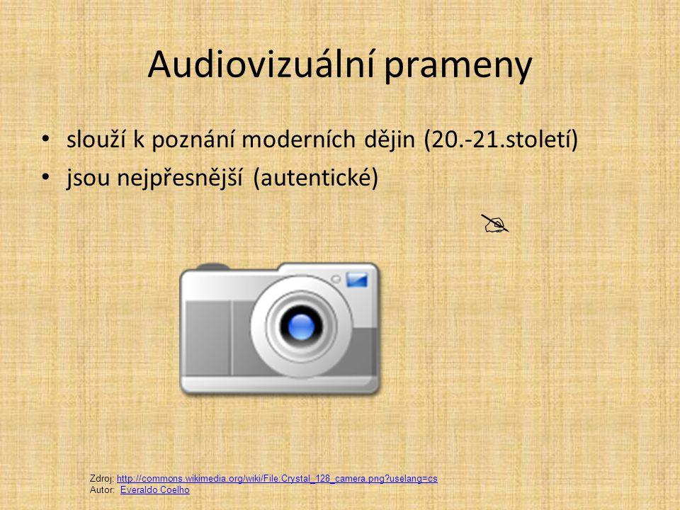 Audiovizuální prameny slouží k poznání moderních dějin (20.-21.století) jsou nejpřesnější (autentické)  Zdroj: http://commons.wikimedia.org/wiki/File