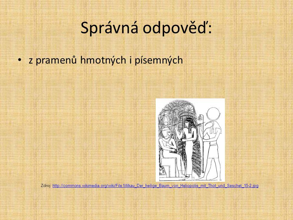 Správná odpověď: z pramenů hmotných i písemných Zdroj: http://commons.wikimedia.org/wiki/File:Milkau_Der_heilige_Baum_von_Heliopolis_mit_Thot_und_Sesc
