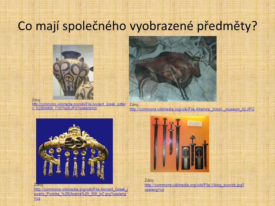 Co mají společného vyobrazené předměty? Zdroj: http://commons.wikimedia.org/wiki/File:Altamira,_bison,_museum_02.JPG http://commons.wikimedia.org/wiki