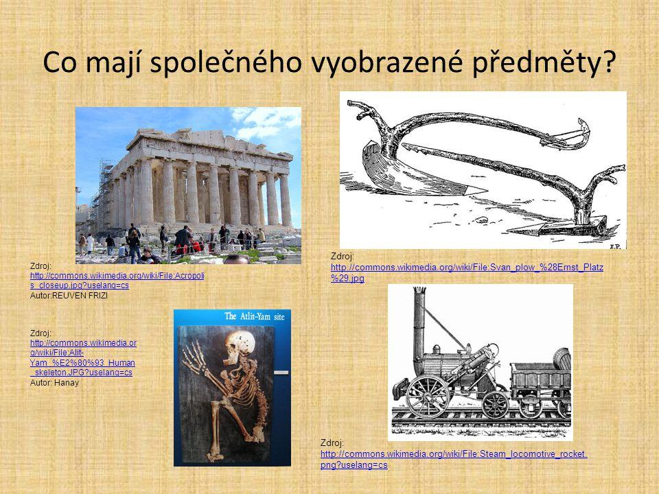 Co mají společného vyobrazené předměty? Zdroj: http://commons.wikimedia.org/wiki/File:Acropoli s_closeup.jpg?uselang=cs http://commons.wikimedia.org/w