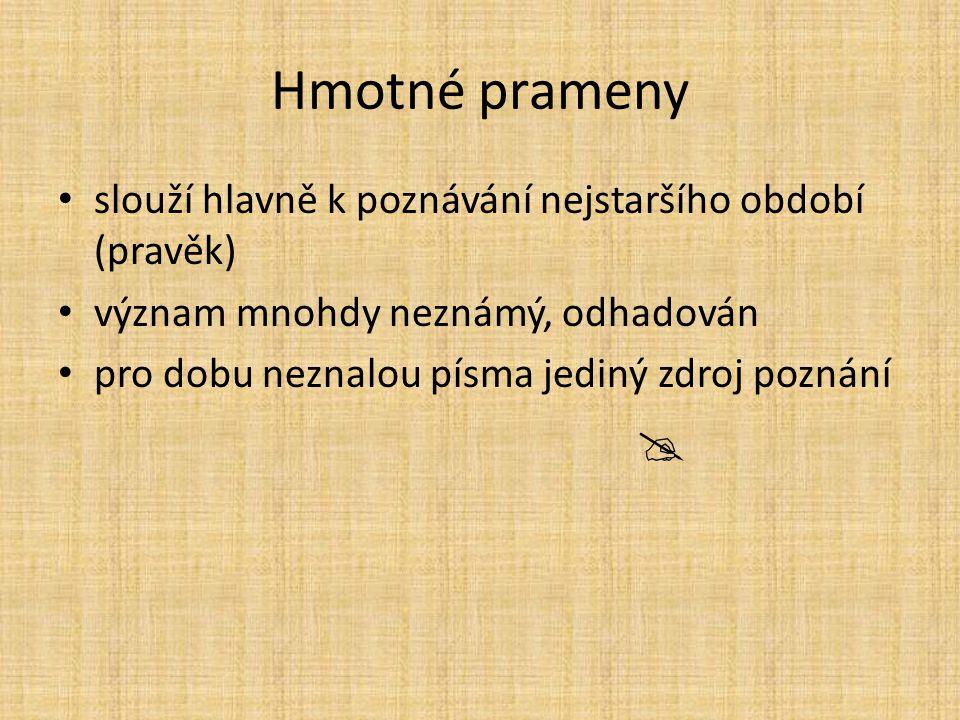 Hmotné prameny slouží hlavně k poznávání nejstaršího období (pravěk) význam mnohdy neznámý, odhadován pro dobu neznalou písma jediný zdroj poznání 