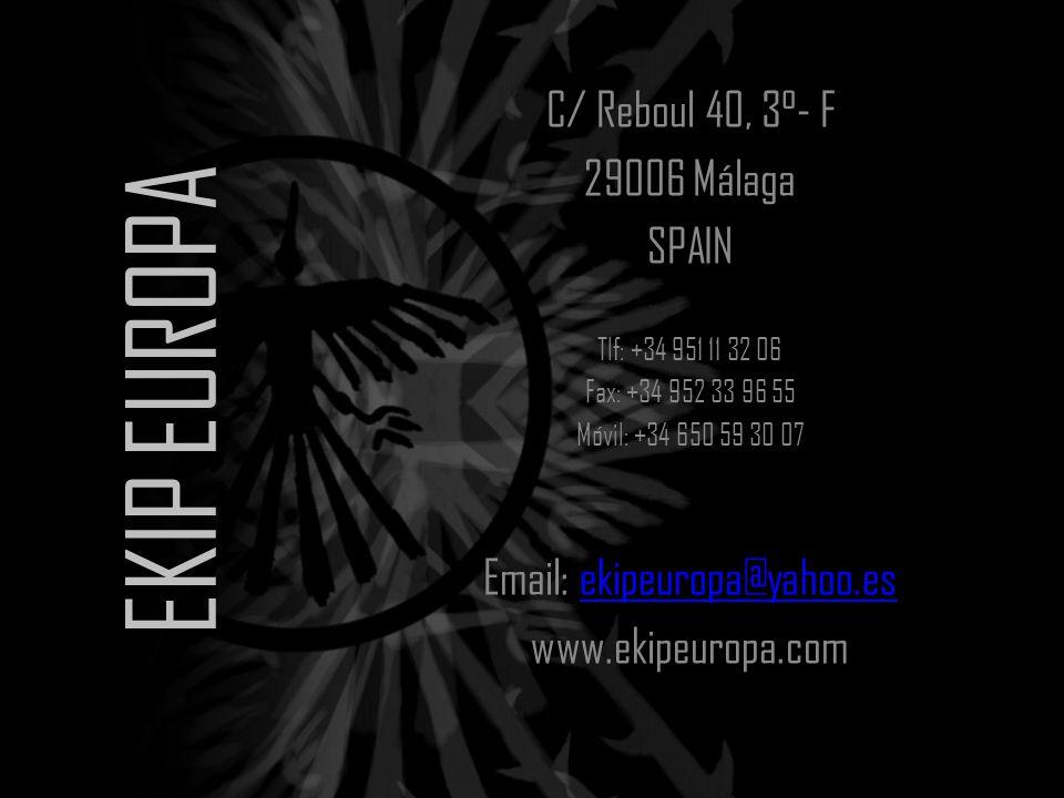 EKIP EUROPA C/ Reboul 40, 3°- F 29006 Málaga SPAIN Tlf: +34 951 11 32 06 Fax: +34 952 33 96 55 Móvil: +34 650 59 30 07 Email: ekipeuropa@yahoo.esekipeuropa@yahoo.es www.ekipeuropa.com