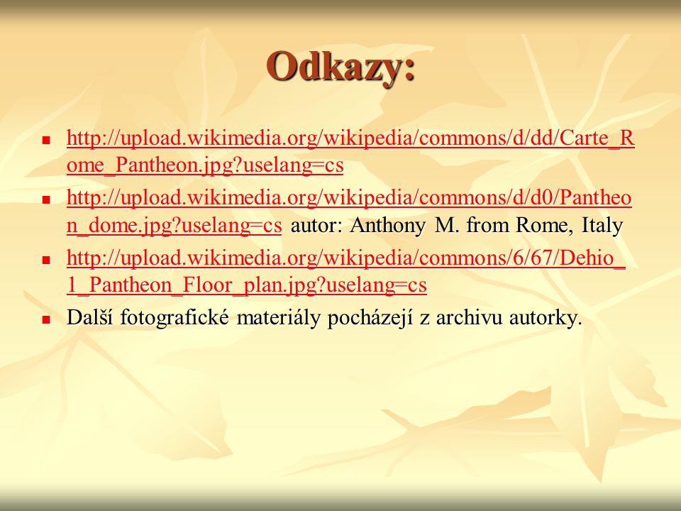 Odkazy: http://upload.wikimedia.org/wikipedia/commons/d/dd/Carte_R ome_Pantheon.jpg?uselang=cs http://upload.wikimedia.org/wikipedia/commons/d/dd/Cart