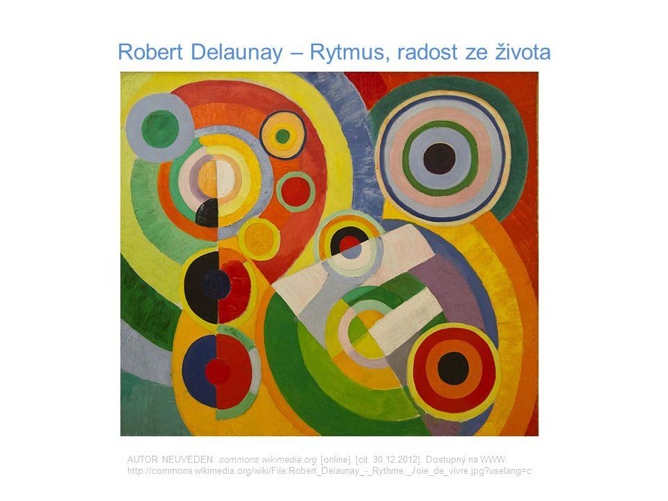 Robert Delaunay – Rytmus, radost ze života AUTOR NEUVEDEN. commons.wikimedia.org [online]. [cit. 30.12.2012]. Dostupný na WWW: http://commons.wikimedi