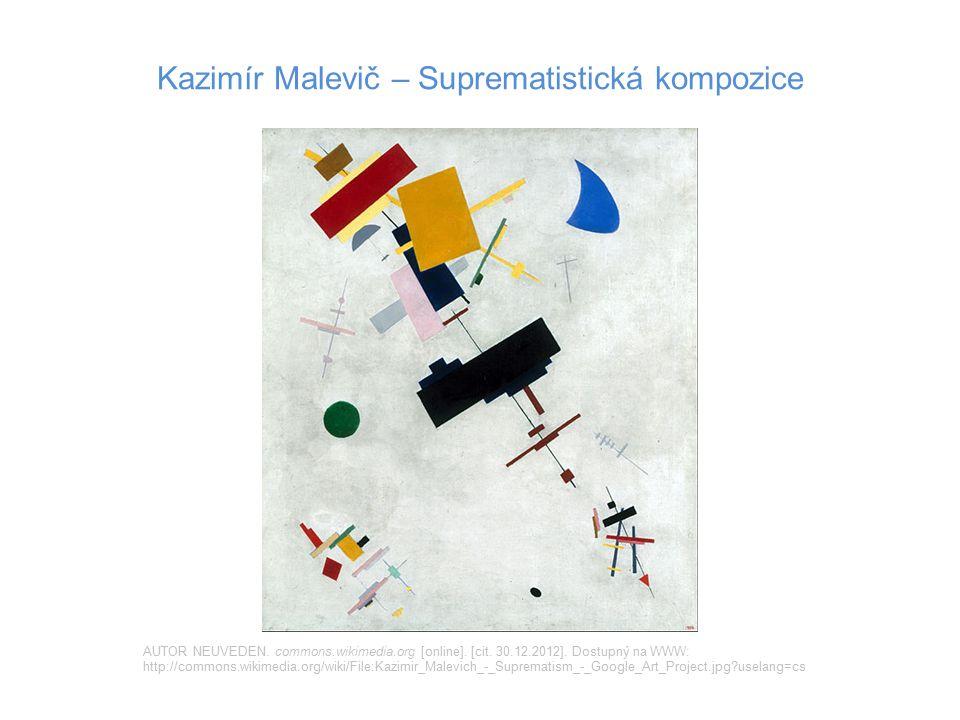 Kazimír Malevič – Suprematistická kompozice AUTOR NEUVEDEN. commons.wikimedia.org [online]. [cit. 30.12.2012]. Dostupný na WWW: http://commons.wikimed