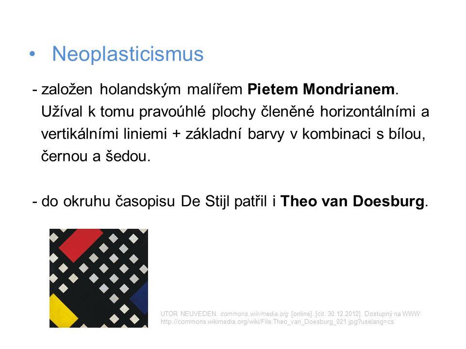 Neoplasticismus - založen holandským malířem Pietem Mondrianem. Užíval k tomu pravoúhlé plochy členěné horizontálními a vertikálními liniemi + základn