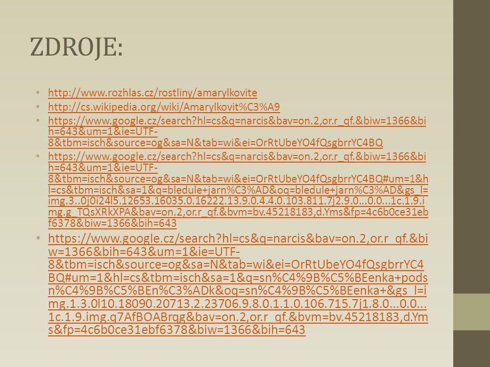 ZDROJE: http://www.rozhlas.cz/rostliny/amarylkovite http://cs.wikipedia.org/wiki/Amarylkovit%C3%A9 https://www.google.cz/search?hl=cs&q=narcis&bav=on.