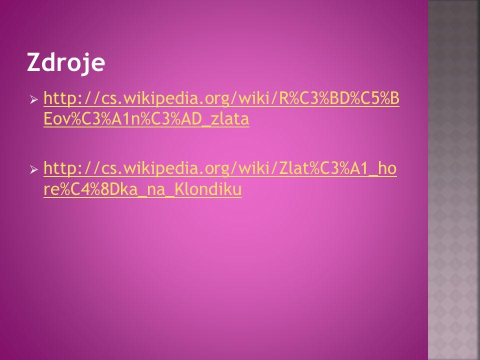  http://cs.wikipedia.org/wiki/R%C3%BD%C5%B Eov%C3%A1n%C3%AD_zlata http://cs.wikipedia.org/wiki/R%C3%BD%C5%B Eov%C3%A1n%C3%AD_zlata  http://cs.wikipedia.org/wiki/Zlat%C3%A1_ho re%C4%8Dka_na_Klondiku http://cs.wikipedia.org/wiki/Zlat%C3%A1_ho re%C4%8Dka_na_Klondiku