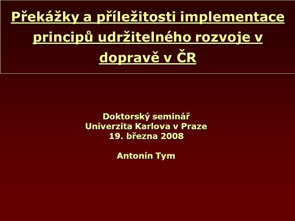 Překážky a příležitosti implementace principů udržitelného rozvoje v dopravě v ČR Doktorský seminář Univerzita Karlova v Praze 19.
