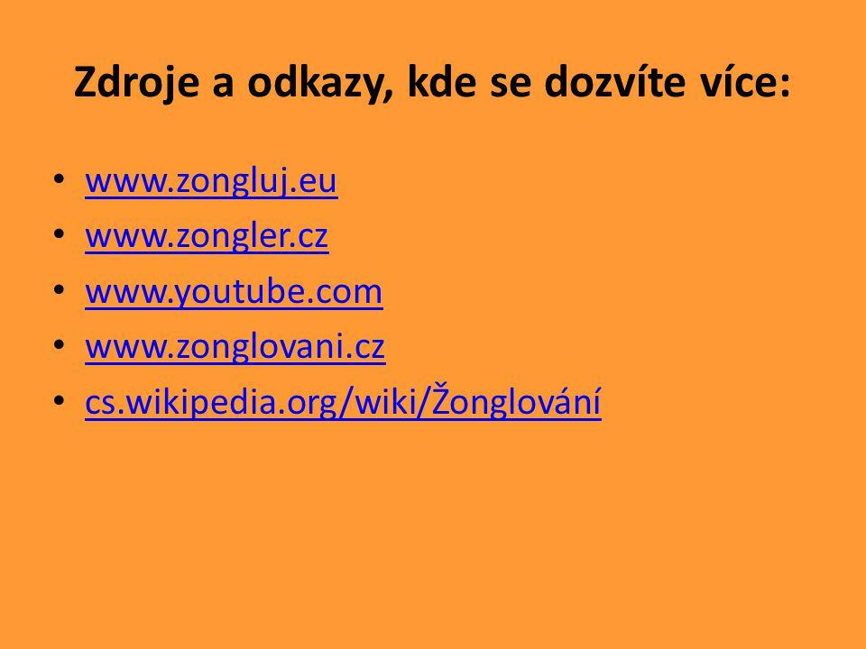 Zdroje a odkazy, kde se dozvíte více: www.zongluj.eu www.zongler.cz www.youtube.com www.zonglovani.cz cs.wikipedia.org/wiki/Žonglování