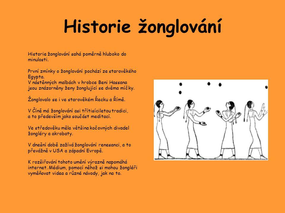 Historie žonglování Historie žonglování sahá poměrně hluboko do minulosti. První zmínky o žonglování pochází ze starověkého Egypta. V nástěnných malbá
