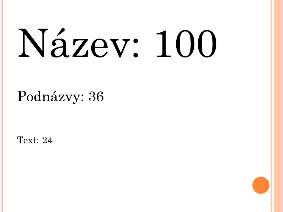 Název: 100 Podnázvy: 36 Text: 24