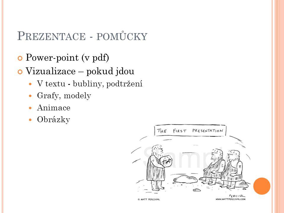 P REZENTACE - POMŮCKY Power-point (v pdf) Vizualizace – pokud jdou V textu - bubliny, podtržení Grafy, modely Animace Obrázky