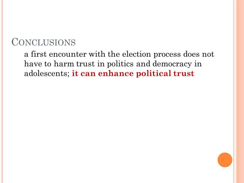 C ONCLUSIONS a first encounter with the election process does not have to harm trust in politics and democracy in adolescents; it can enhance political trust