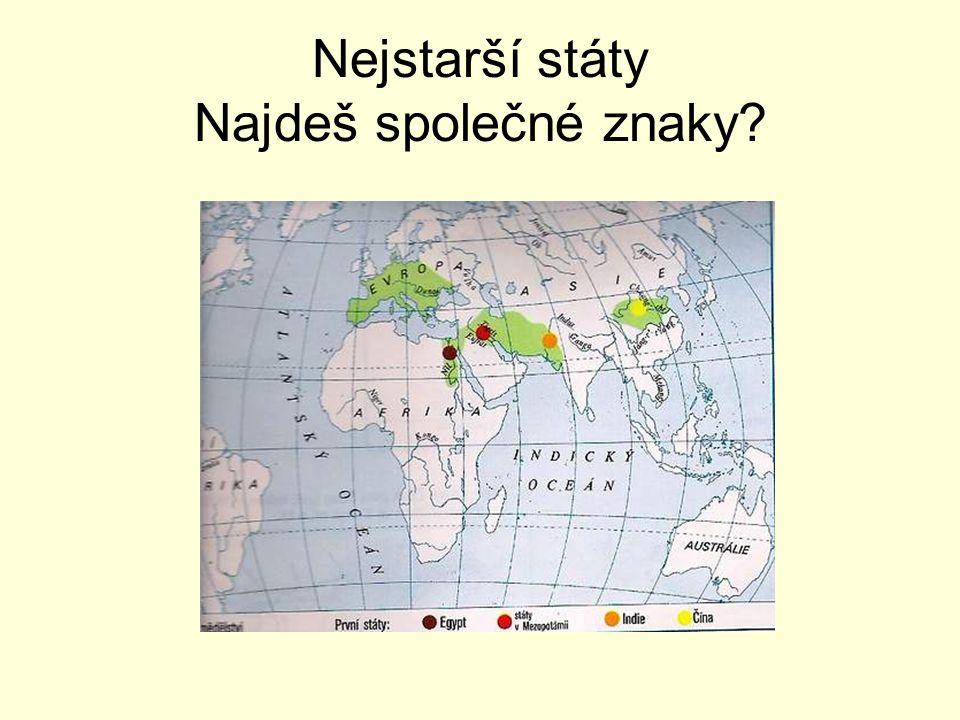 Nejstarší státy  Podle místa a doby vzniku dělíme na 2 skupiny: staroorientální – Mezopotámie, Egypt, Indie, Čína, Palestina, Fénicie antické – Řecko, Řím