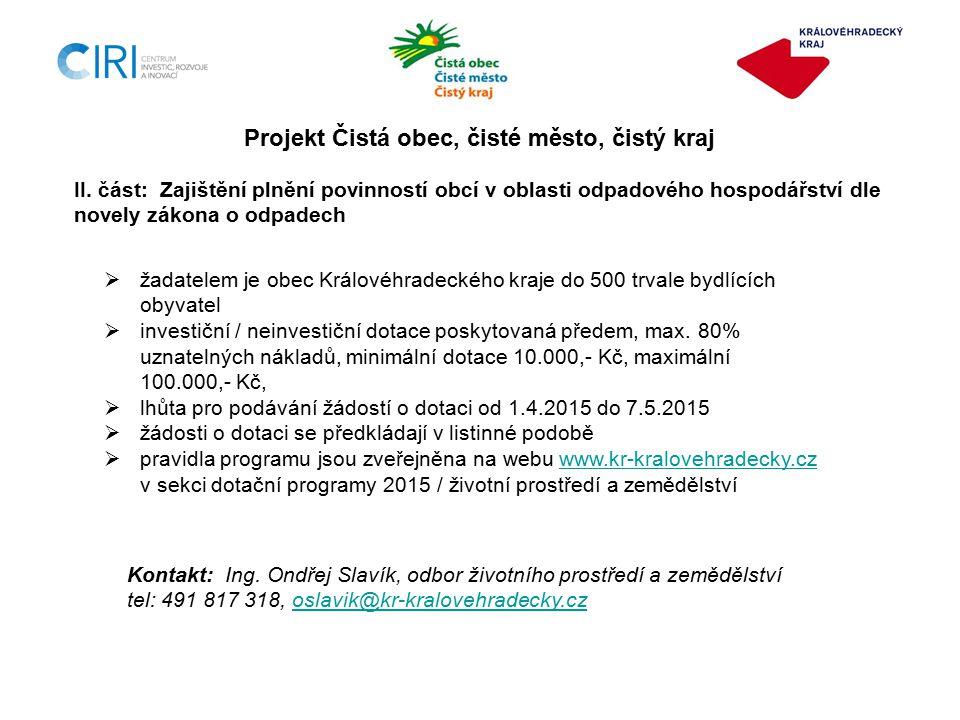  žadatelem je obec Královéhradeckého kraje do 500 trvale bydlících obyvatel  investiční / neinvestiční dotace poskytovaná předem, max.