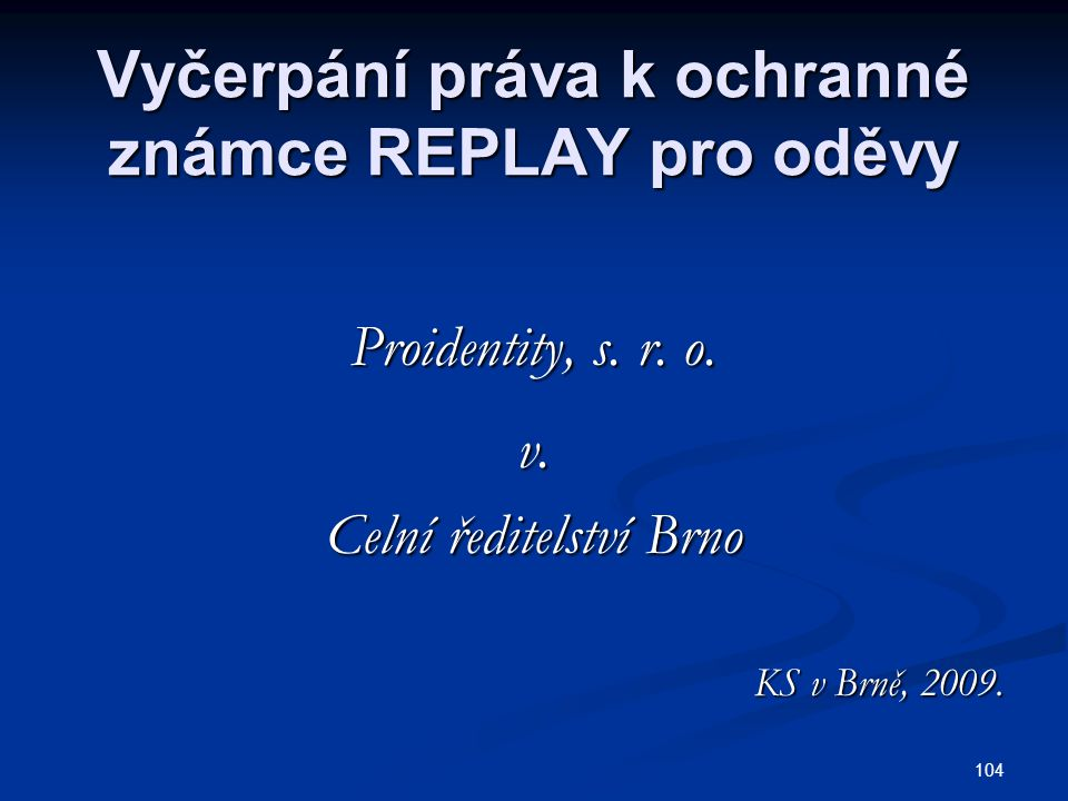 104 Vyčerpání práva k ochranné známce REPLAY pro oděvy Proidentity, s.