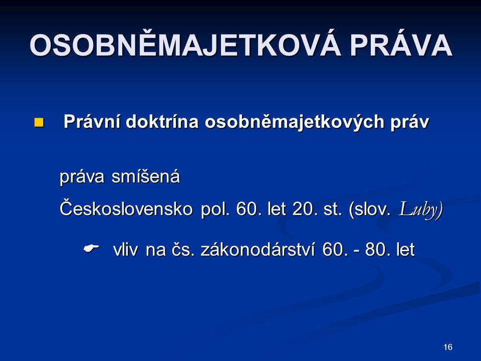 16 OSOBNĚMAJETKOVÁ PRÁVA Právní doktrína osobněmajetkových práv Právní doktrína osobněmajetkových práv práva smíšená práva smíšená Československo pol.