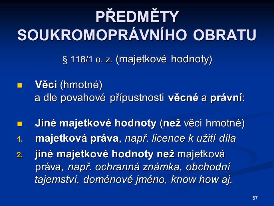 57 PŘEDMĚTY SOUKROMOPRÁVNÍHO OBRATU § 118/1 o. z.